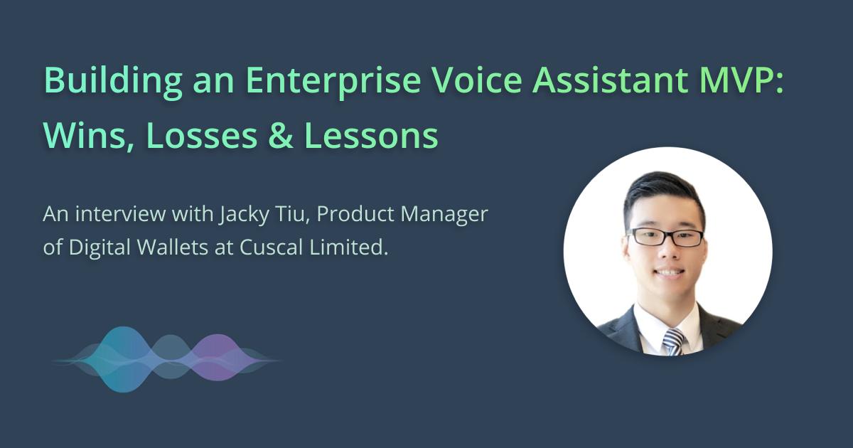 Building an Enterprise Voice Assistant Wins, Losses and Lessons Jacky Tiu Pure Speech Technology